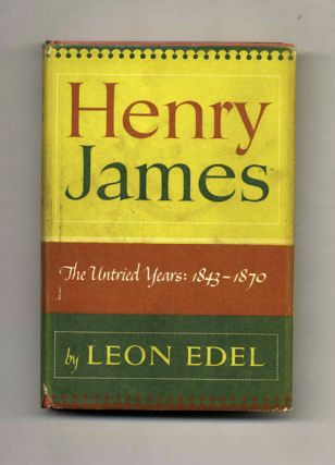 Henry James: The Untried Years, 1843-1870