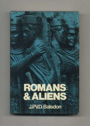 Romans and Aliens. J. P. V. D. Balsdon