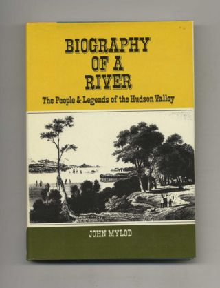 Biography of a River: The People and Legends of the Hudson Valley. John and Mylod, Alec Thomas