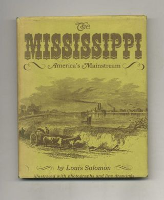 The Mississippi: America's Mainstream. Louis Solomon