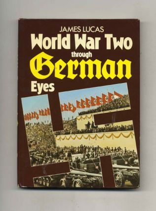 World War Two Through German Eyes. James Lucas