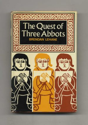 The Quest of Three Abbots: Pioneers of Ireland's Golden Age. Brendan Lehane