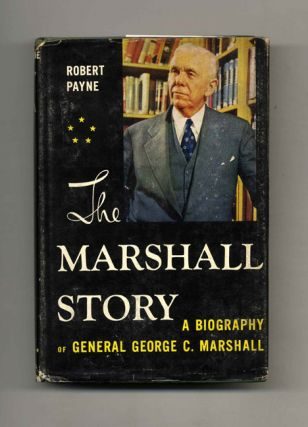 The Marshall Story: A Biograpy of General George C. Marshall. Robert Payne.