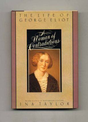 A Woman of Contradictions: The Life of George Eliot - 1st US Edition/1st Printing