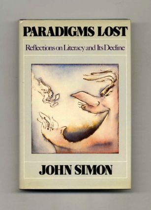 Paradigms Lost: Reflections on Literacy and its Decline. John Simon