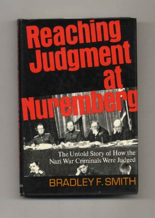 Reaching Judgement At Nuremberg. Bradley F. Smith