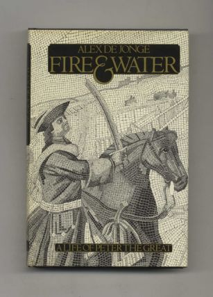 Fire and Water: A Life of Peter the Great - 1st US Edition/1st Printing