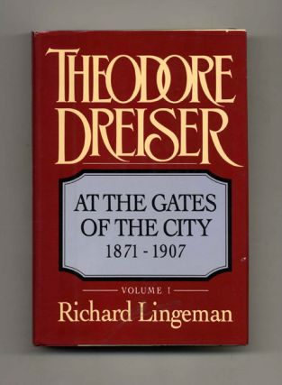 Theodore Dreiser: At the Gates of the City, 1871-1907. Richard Lingeman