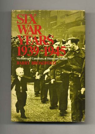 Six War Years 1939-1945: Memories of Canadians At Home and Abroad - 1st Edition/1st Printing