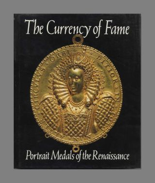 The Currency of Fame: Portrait Medals of the Renaissance - 1st UK Edition/1st Printing. Stephen...