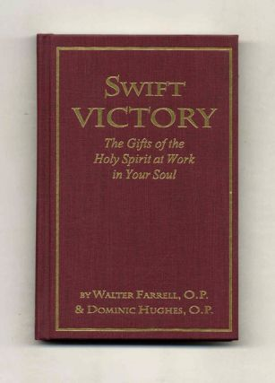 Swift Victory: The Gifts of the Holy Spirit at Work in Your Soul. Walter Farrell, Dominic Hughes