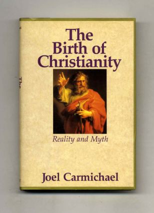 The Birth of Christianity: Reality and Myth. Joel Carmichael