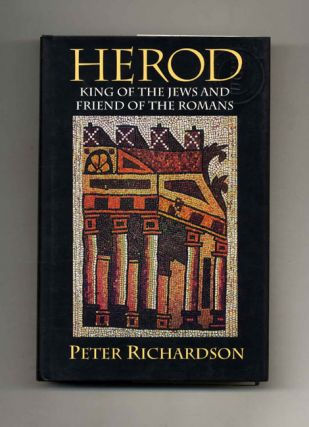 Herod: King of the Jews and Friend of the Romans - 1st Edition/1st Printing. Peter Richardson