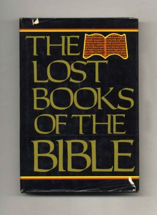 The Lost Books of the Bible; Being all the Gospels, Epistles, and Other Pieces Now Extant Attributed in the First Four Centuries to Jesus Christ, His Apostles, and Their Companions, Not Included, by its Compilers, in the Authorized New Testament