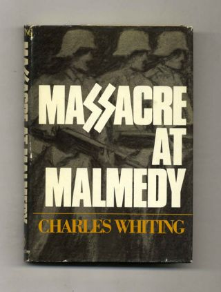 Massacre At Malmedy: The Story of Jochen Pieper's Battle Group Ardennes, December, 1944. Charles...