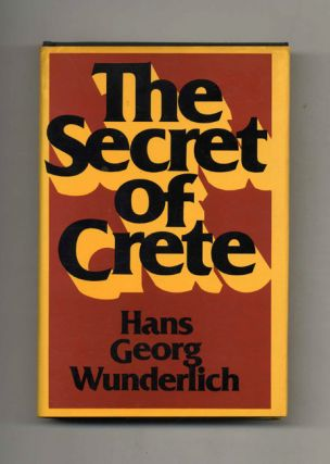 The Secret of Crete - 1st Edition/1st Printing. Hans Georg and Wunderlich, Richard Winston