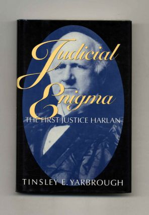 Judicial Enigma: The First Justice Harlan. Tinsley E. Yarbrough