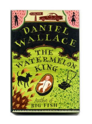 The Watermelon King - 1st Edition/1st Printing. Daniel Wallace