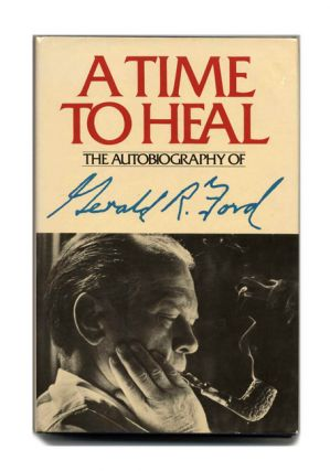 A Time to Heal - 1st Edition/1st Printing. Gerald R. Ford