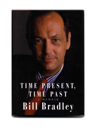 Time Present, Time Past: a Memoir - 1st Edition/1st Printing. Bill Bradley