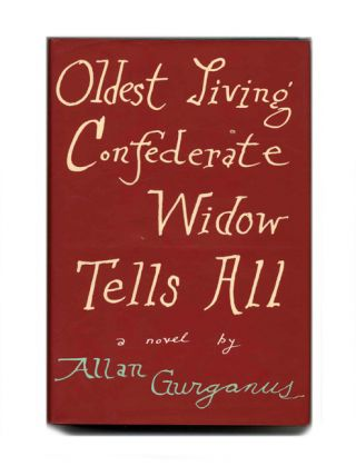 Oldest Living Confederate Widow Tells All - 1st Edition/1st Printing. Allan Gurganus.