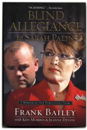 blind allegiance to Sarah Palin: A Memoir of Our Tumultous Years - 1st Edition/1st Printing. Frank Bailey.