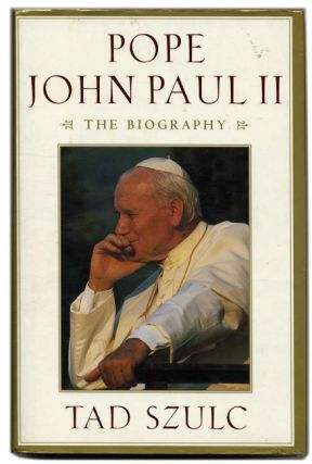 Pope John Paul II: the Biography - 1st Edition/1st Printing. Tad Szulc