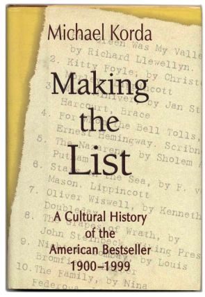 Making the List: A Cultural History of the American Bestseller, 1900-1999 - 1st Edition/1st Printing. Michael Korda.