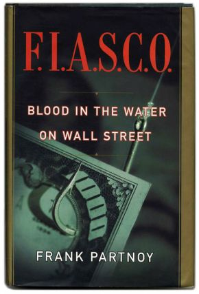 F. I. A. S. C. O. : Blood in the Water on Wall Street - 1st Edition/1st Printing. Frank Partnoy.