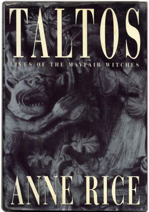 Taltos: Lives of the Mayfair Witches -1st Edition/1st Printing. Anne Rice