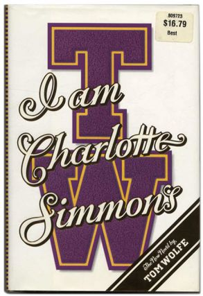 I Am Charlotte Simmons - 1st Edition/1st Printing. Tom Wolfe