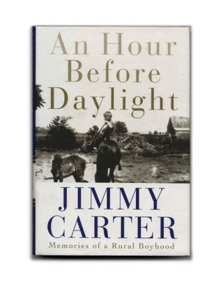 An Hour before Daylight: Memories of a Rural Boyhood - 1st Edition/1st Printing. Jimmy Carter