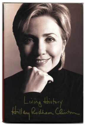 Living History - 1st Edition/1st Printing. Hillary Rodham Clinton