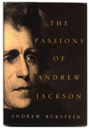 The Passions of Andrew Jackson - 1st Edition/1st Printing. Andrew Burstein