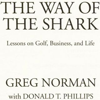 The Way of the Shark: Lessons on Golf, Business, and Life - 1st Edition/1st Printing