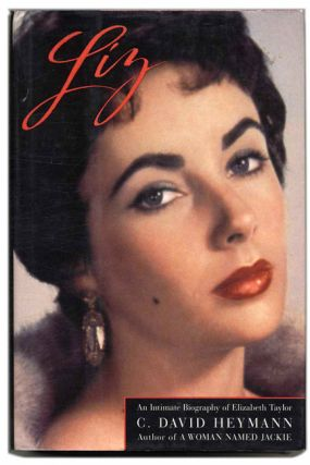 Liz: An Intimate Biography of Elizabeth Taylor - 1st Edition/1st Printing. C. David Heymann