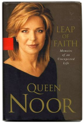 Leap of Faith: Memoirs of an Unexpected Life - 1st Edition/1st Printing. Queen Noor.