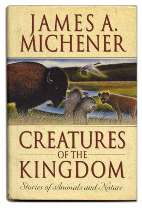 Creatures of the Kingdom: Stories of Animals and Nature - 1st Edition/1st Printing. James A. Michener.