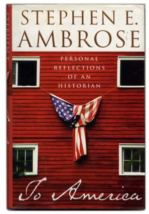 To America: Personal Reflections of an Historian - 1st Edition/1st Printing. Stephen E. Ambrose