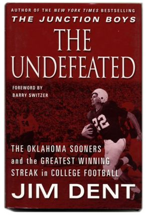 The Undefeated: The Oklahoma Sooners and the Greatest Winning Streak in College Football - 1st Edition/1st Printing. Jim Dent.