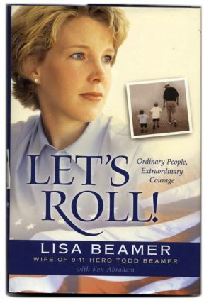 Let's Roll: Ordinary People, Extraordinary Courage - 1st Edition/1st Printing. Lisa Beamer, Ken Abraham.