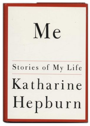 Me: Stories of My Life - 1st Edition/1st Printing. Katharine Hepburn