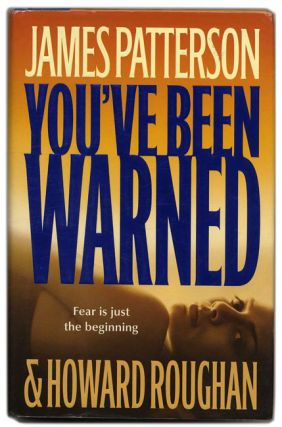You've Been Warned - 1st Edition/1st Printing. James Patterson, Howard Roughan