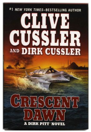 Crescent Dawn - 1st Edition/1st Printing. Clive Cussler, Dirk Cussler.