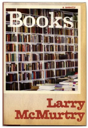 Books: A Memoir - 1st Edition/1st Printing. Larry McMurtry.