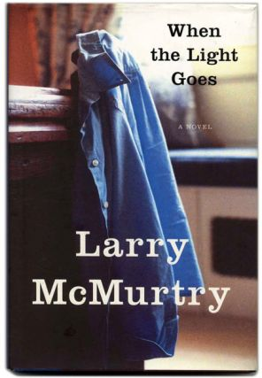 When the Light Goes - 1st Edition/1st Printing. Larry McMurtry