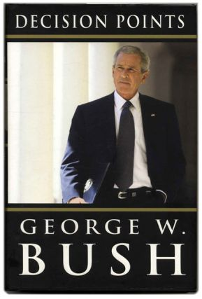 Decision Points - 1st Edition/1st Printing. George W. Bush.