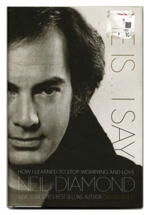He Is... I Say: How I Learned to Stop Worrying and Love Neil Diamond - 1st Edition/1st Printng....