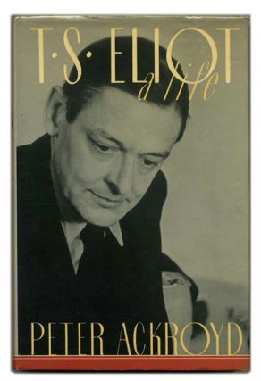 T. S. Eliot: A Life - 1st Edition/1st Printing. Peter Ackroyd.