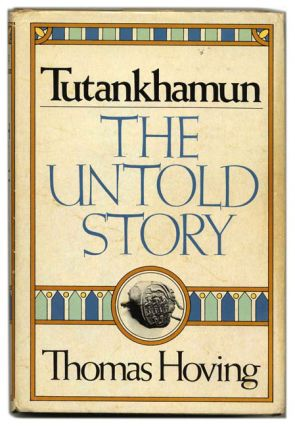Tutankhamun:The Untold Story - 1st Edition/1st Printing. Thomas Hoving.